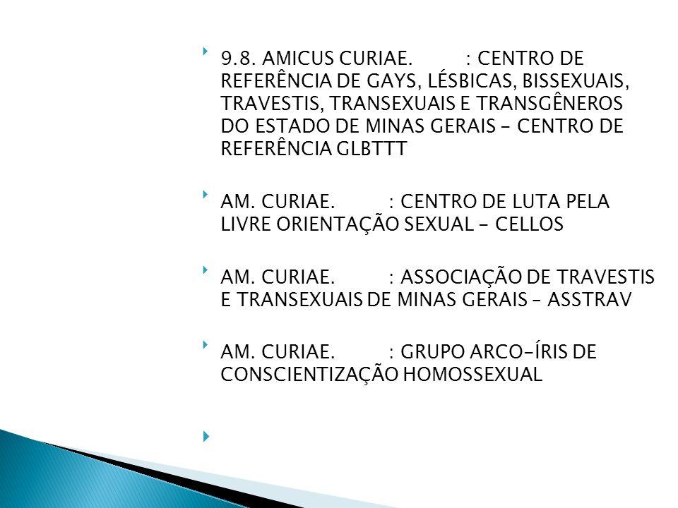 9.8. AMICUS CURIAE. : CENTRO DE REFERÊNCIA DE GAYS, LÉSBICAS, BISSEXUAIS, TRAVESTIS, TRANSEXUAIS E TRANSGÊNEROS DO ESTADO DE MINAS GERAIS - CENTRO DE REFERÊNCIA GLBTTT