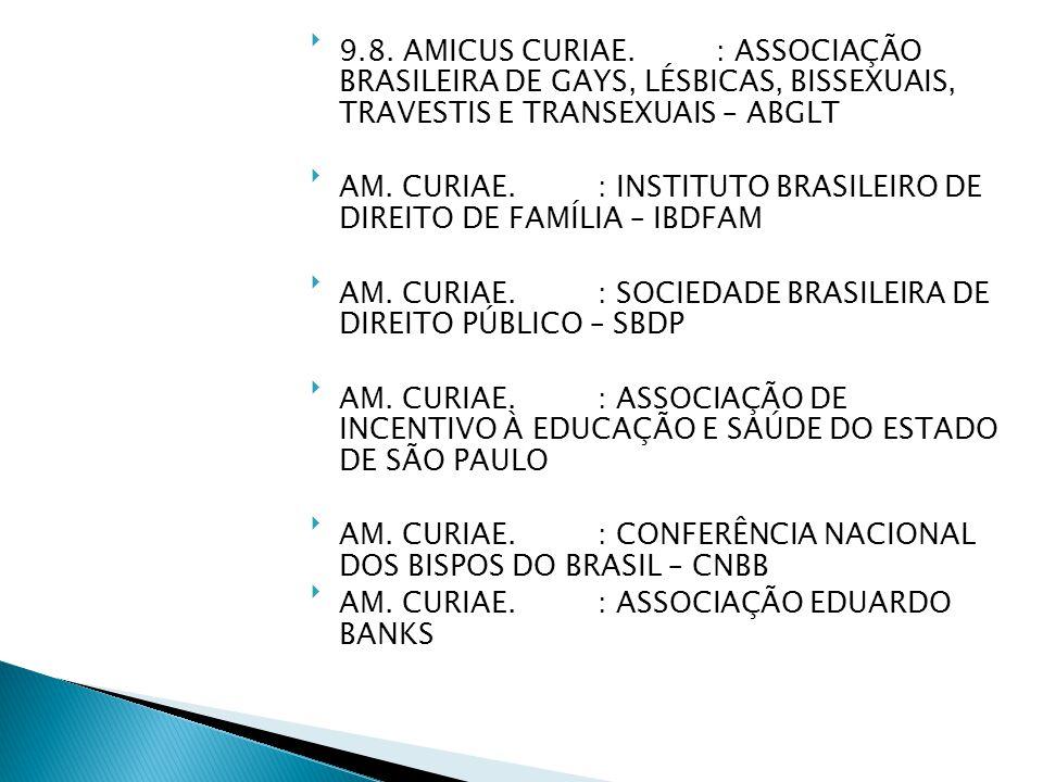 9.8. AMICUS CURIAE. : ASSOCIAÇÃO BRASILEIRA DE GAYS, LÉSBICAS, BISSEXUAIS, TRAVESTIS E TRANSEXUAIS – ABGLT