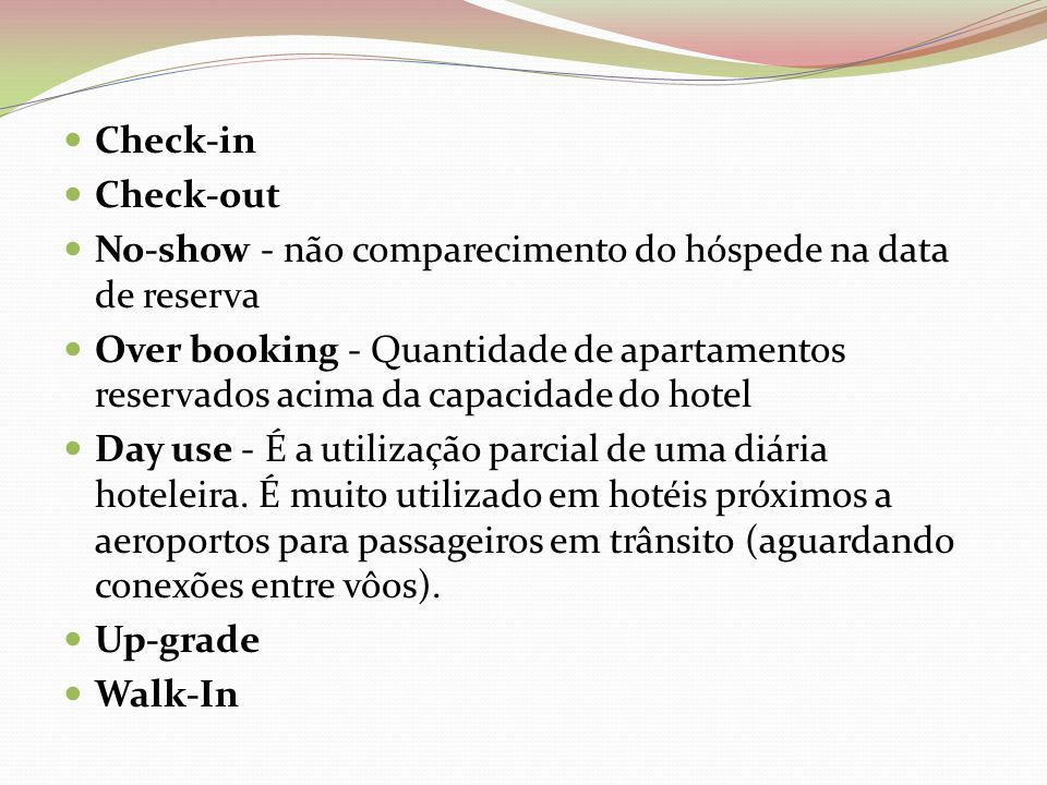 Check-in Check-out. No-show - não comparecimento do hóspede na data de reserva.