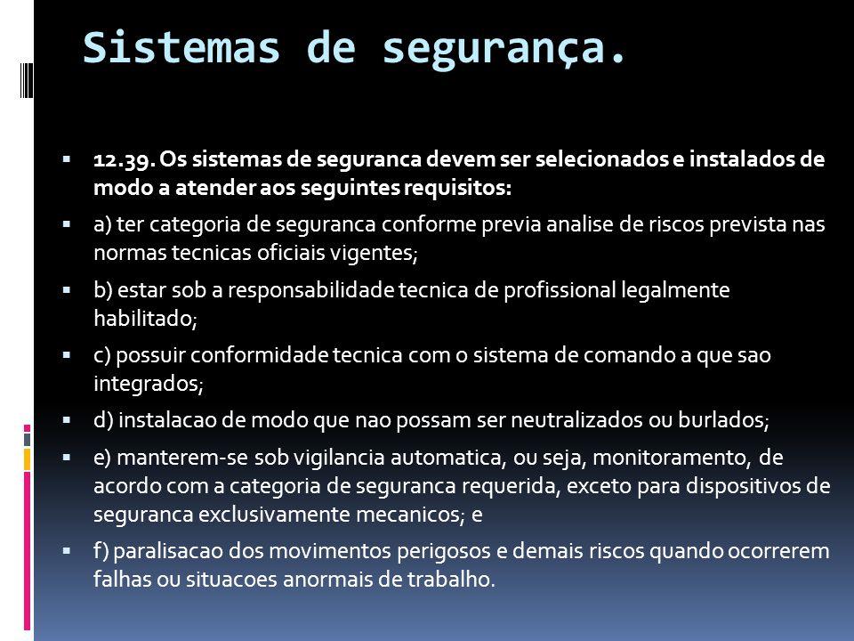 Sistemas de segurança. 12.39. Os sistemas de seguranca devem ser selecionados e instalados de modo a atender aos seguintes requisitos:
