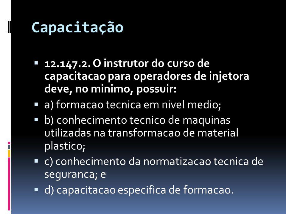 Capacitação 12.147.2. O instrutor do curso de capacitacao para operadores de injetora deve, no minimo, possuir: