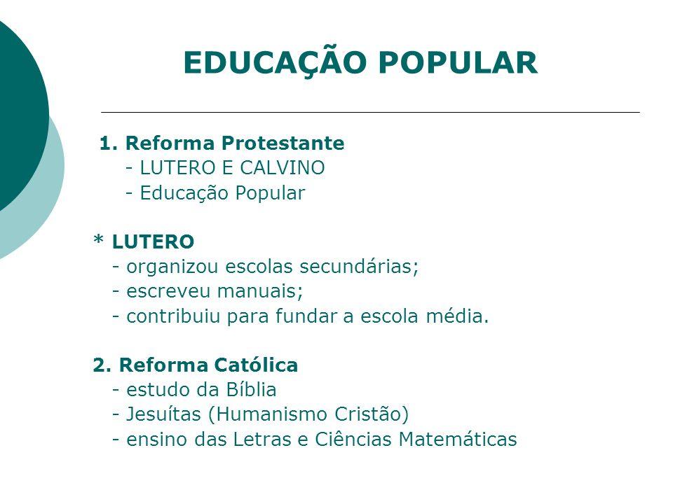 EDUCAÇÃO POPULAR 1. Reforma Protestante - LUTERO E CALVINO
