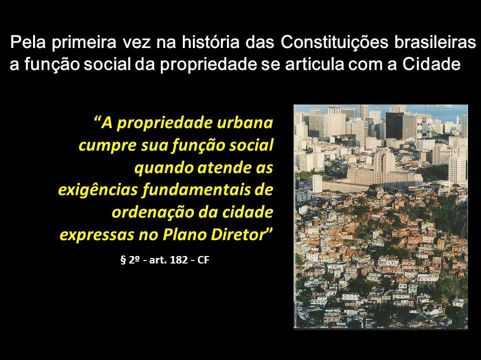Pela primeira vez na história das Constituições brasileiras a função social da propriedade se articula com a Cidade