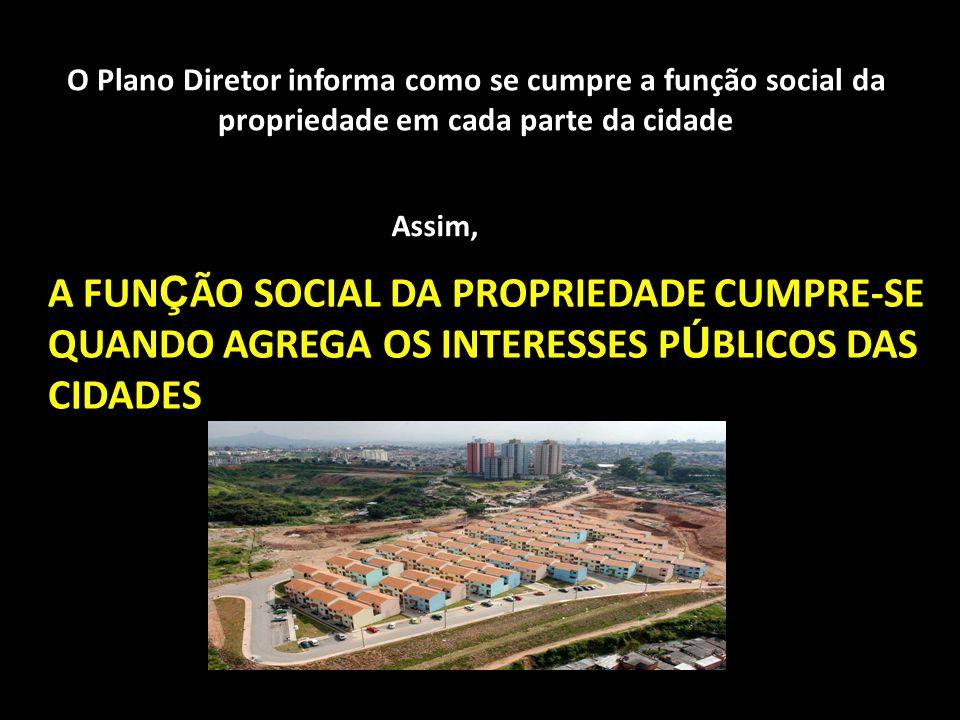 O Plano Diretor informa como se cumpre a função social da propriedade em cada parte da cidade