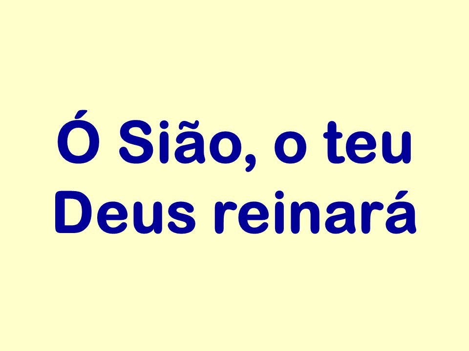 Ó Sião, o teu Deus reinará