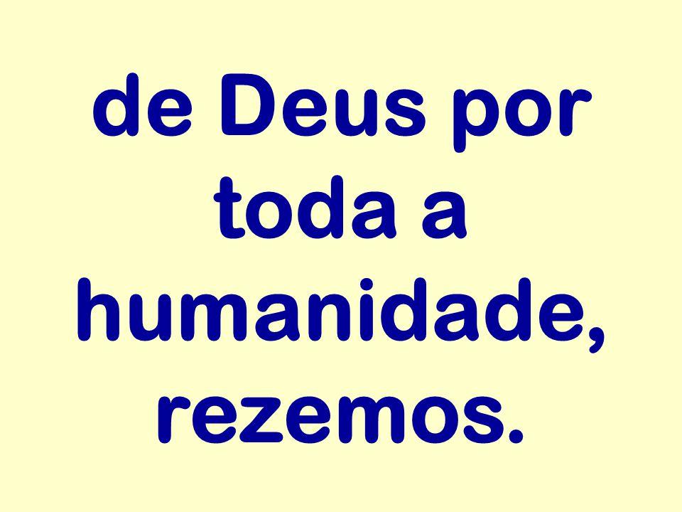 de Deus por toda a humanidade, rezemos.
