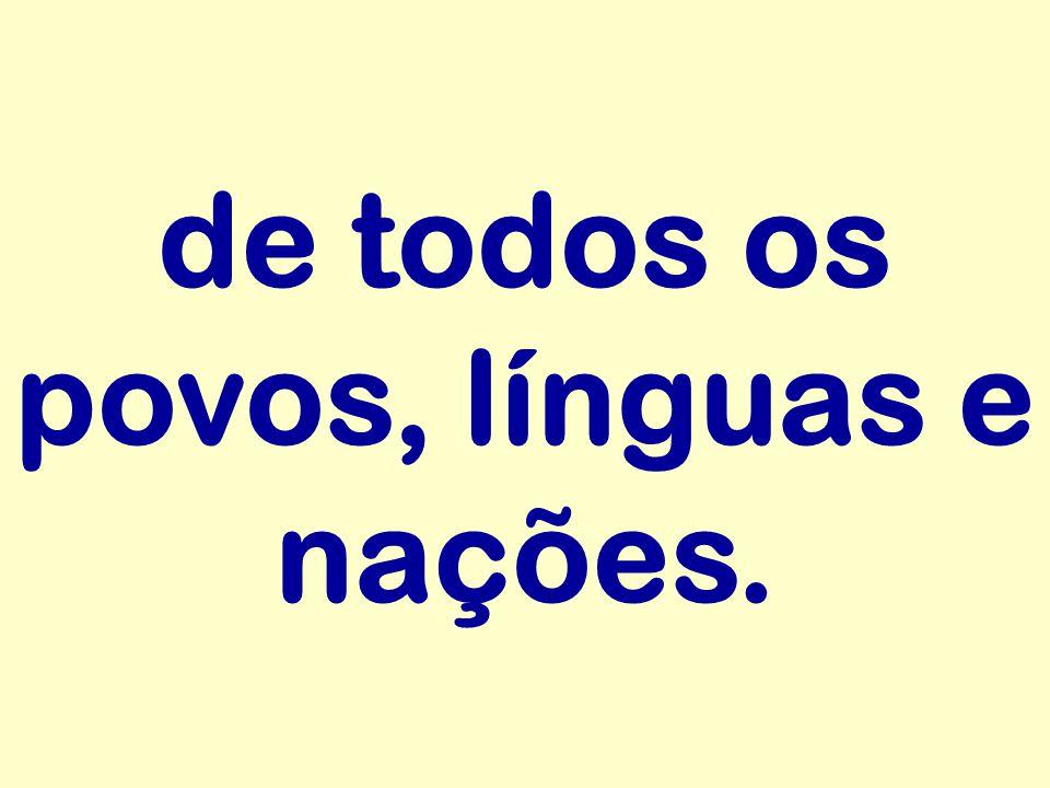 de todos os povos, línguas e nações.