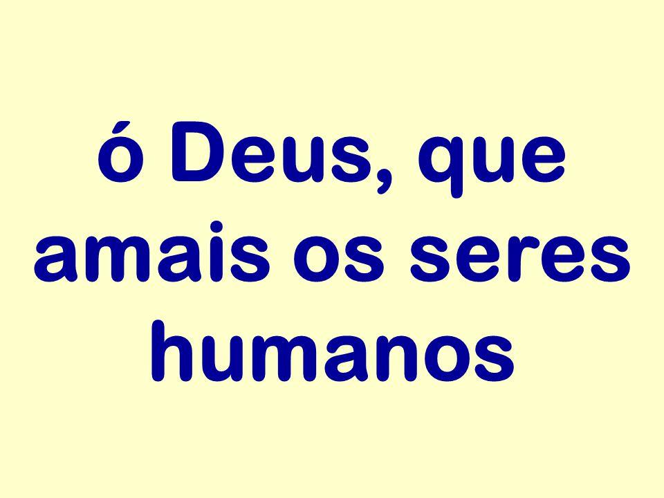ó Deus, que amais os seres humanos