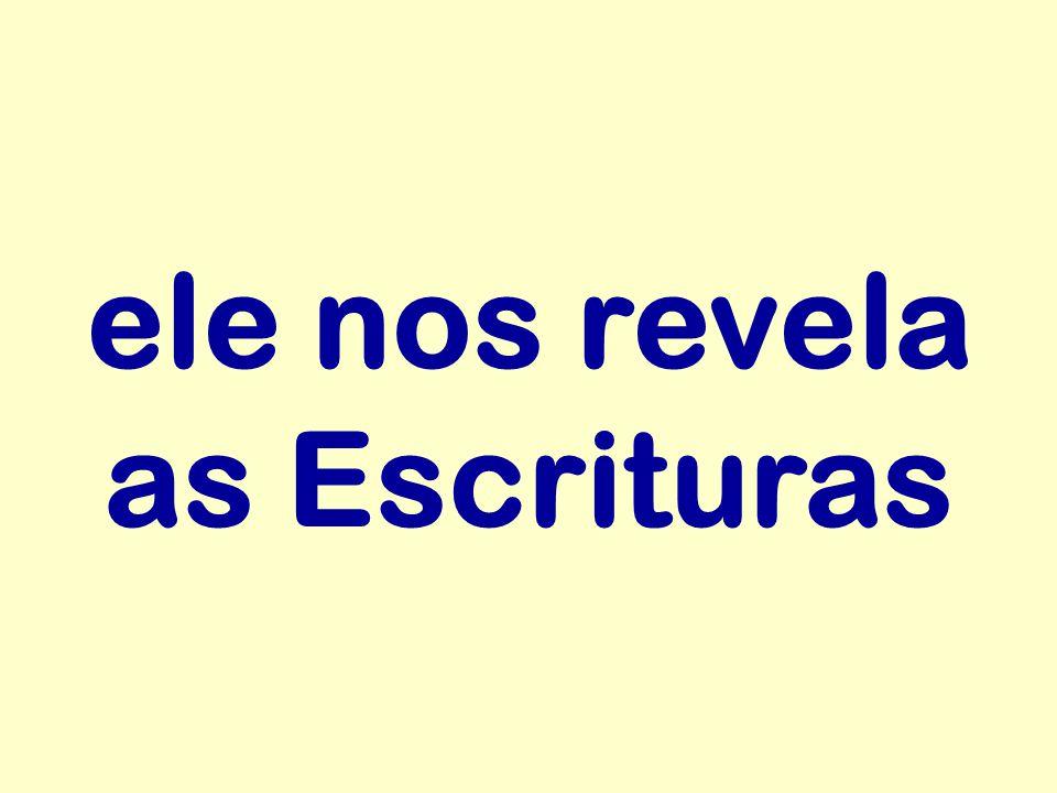 ele nos revela as Escrituras