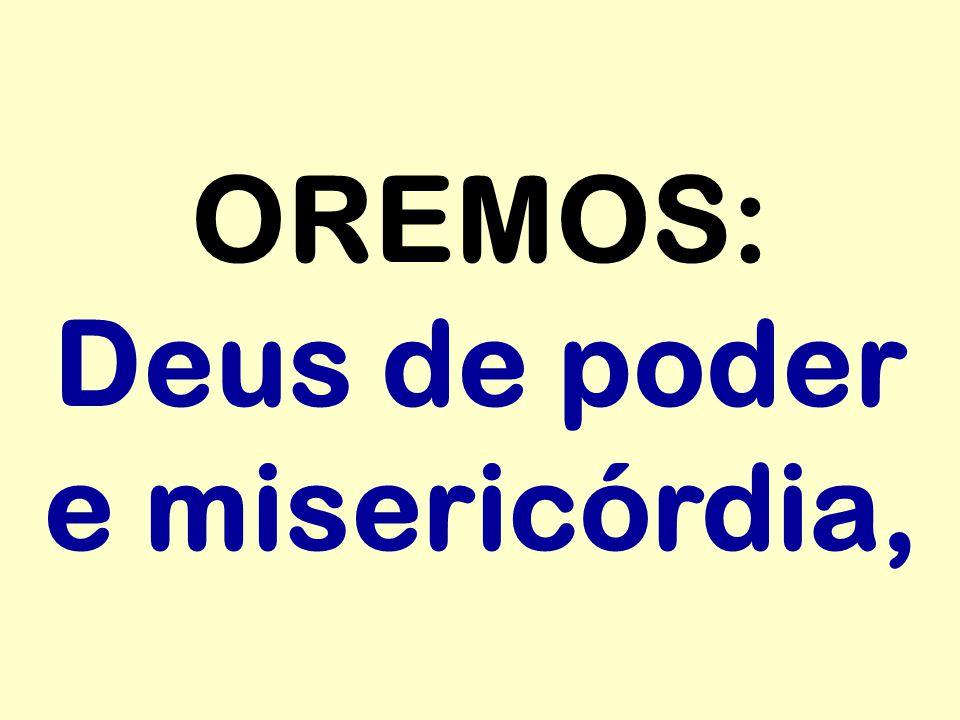 OREMOS: Deus de poder e misericórdia,