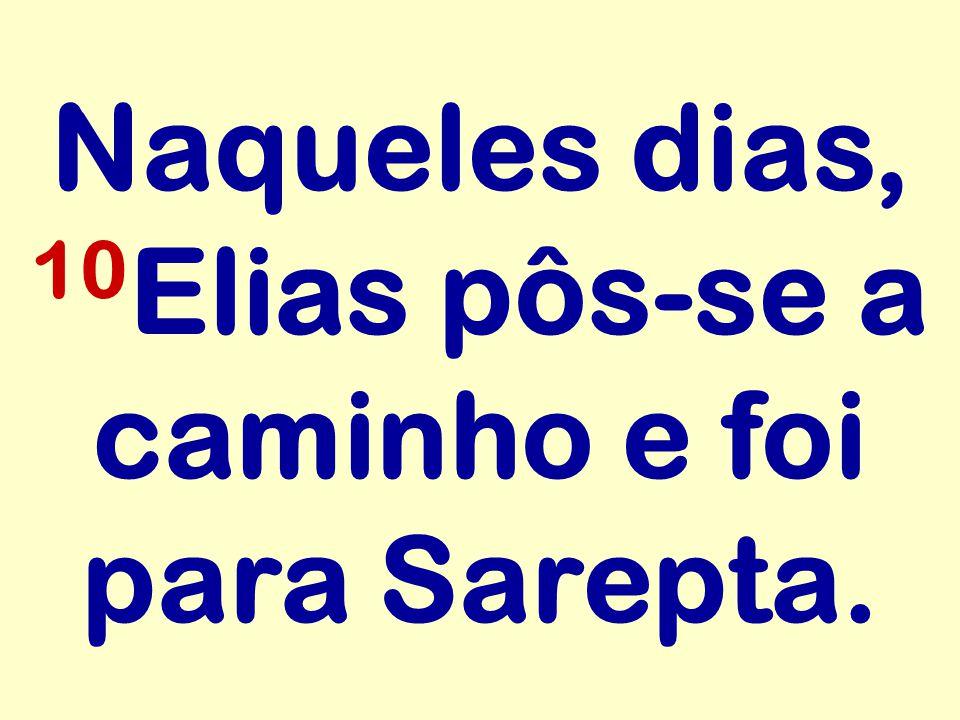 Naqueles dias, 10Elias pôs-se a caminho e foi para Sarepta.