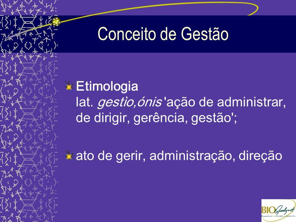 Conceito de Gestão Etimologia lat. gestìo,ónis ação de administrar, de dirigir, gerência, gestão ;