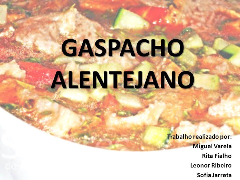 Gaspacho Alentejano Trabalho realizado por: Miguel Varela Rita Fialho