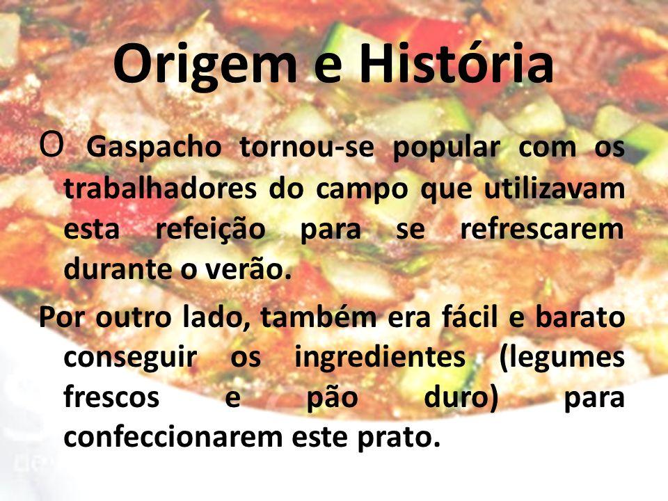 Origem e História O Gaspacho tornou-se popular com os trabalhadores do campo que utilizavam esta refeição para se refrescarem durante o verão.