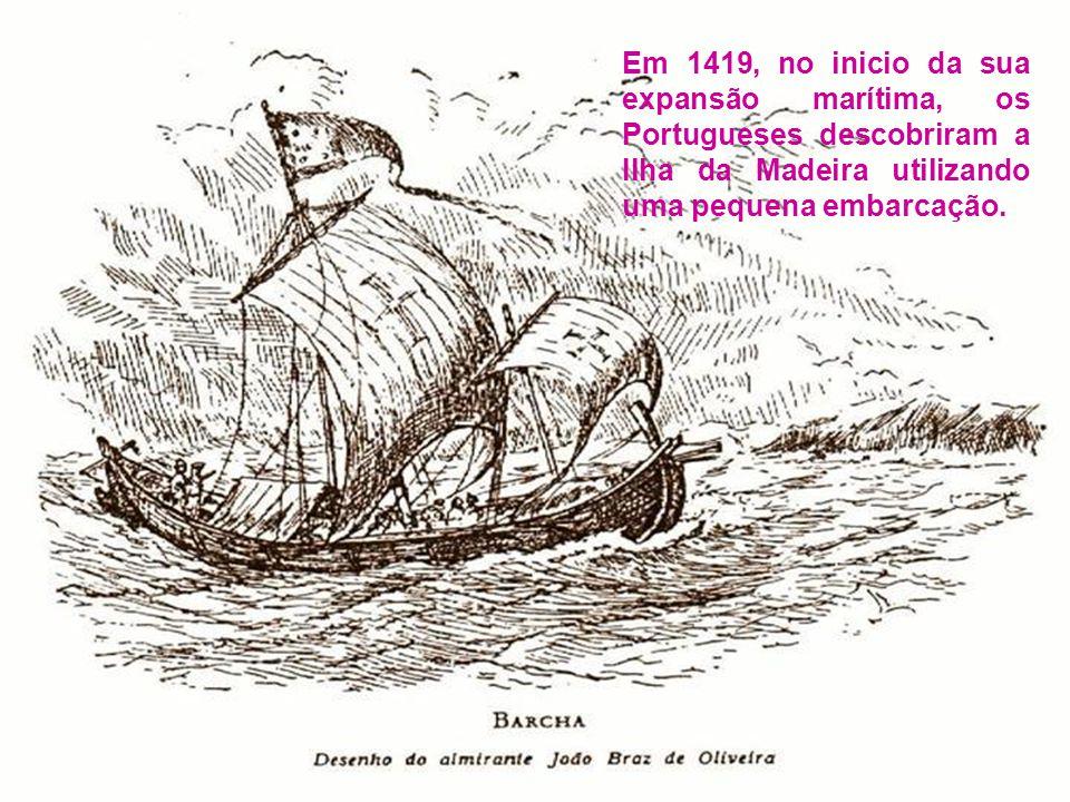 Em 1419, no inicio da sua expansão marítima, os Portugueses descobriram a Ilha da Madeira utilizando uma pequena embarcação.
