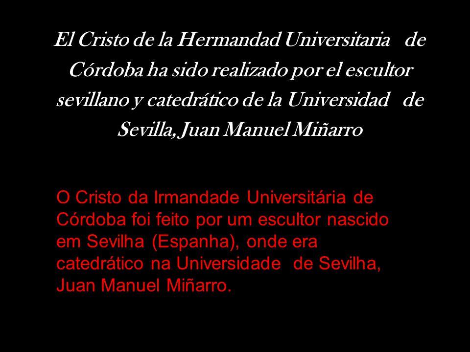 El Cristo de la Hermandad Universitaria de Córdoba ha sido realizado por el escultor sevillano y catedrático de la Universidad de Sevilla, Juan Manuel Miñarro