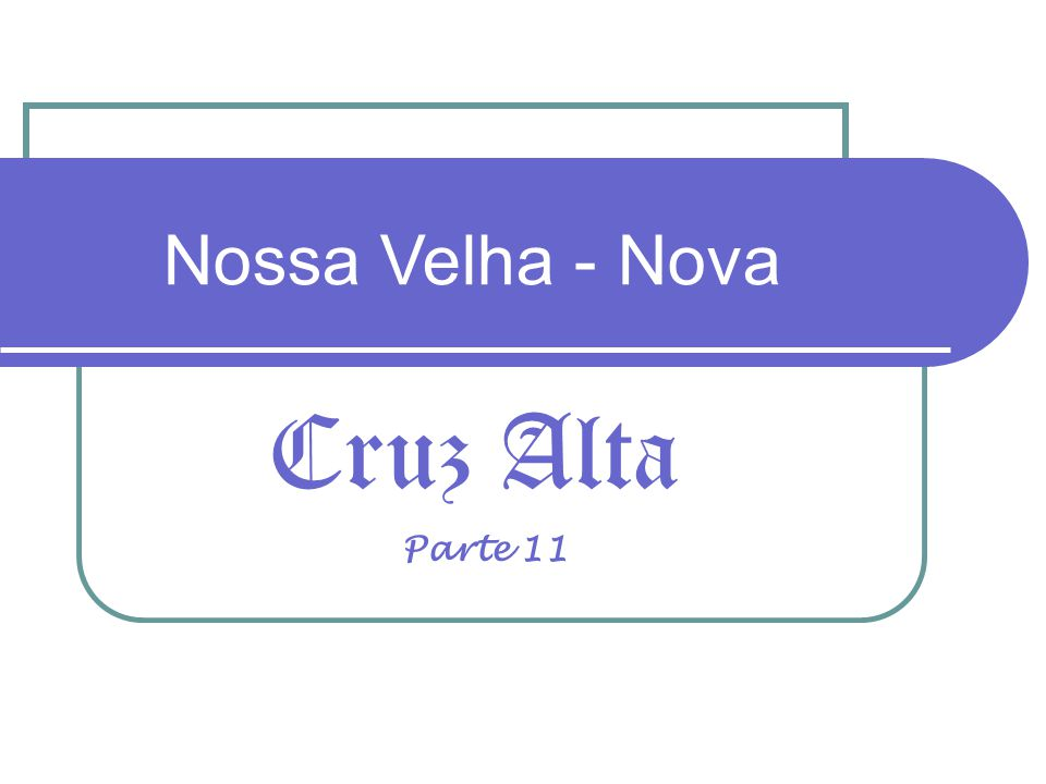 Nossa Velha - Nova Cruz Alta Parte 11