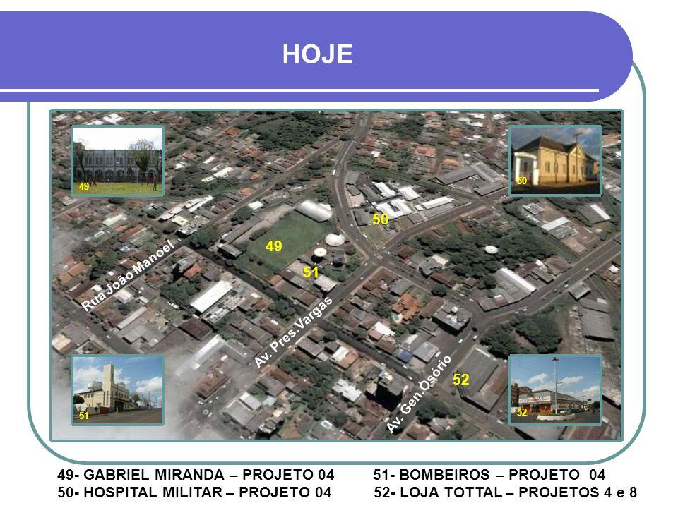 HOJE 50. 49. 50. Rua João Manoel. 49. 51. Av. Pres.Vargas. Av. Gen.Osório. 52. 51. 52.