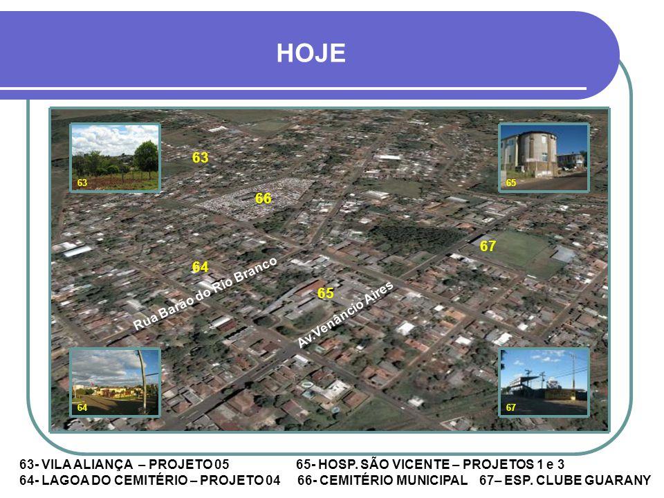 HOJE 63 66 67 64 65 Rua Barão do Rio Branco Av.Venâncio Aires