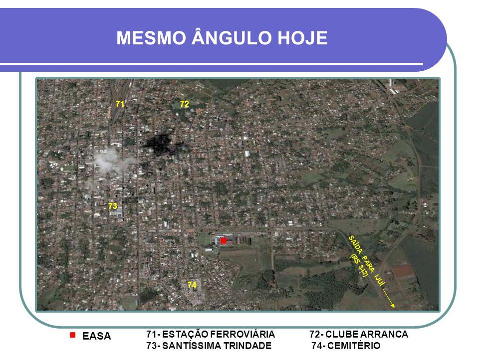 MESMO ÂNGULO HOJE 71. 72. 73. . SAÍDA PARA IJUÍ (RS 342) 74. . EASA.
