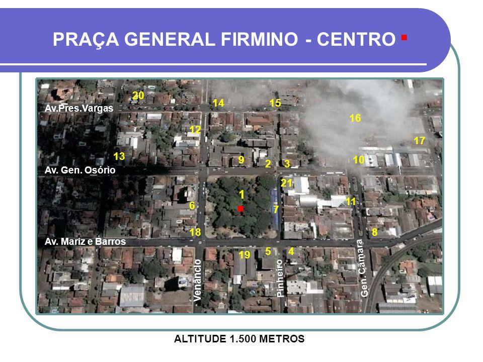 . . PRAÇA GENERAL FIRMINO - CENTRO 1 20 14 15 16 12 17 13 9 10 2 3 21