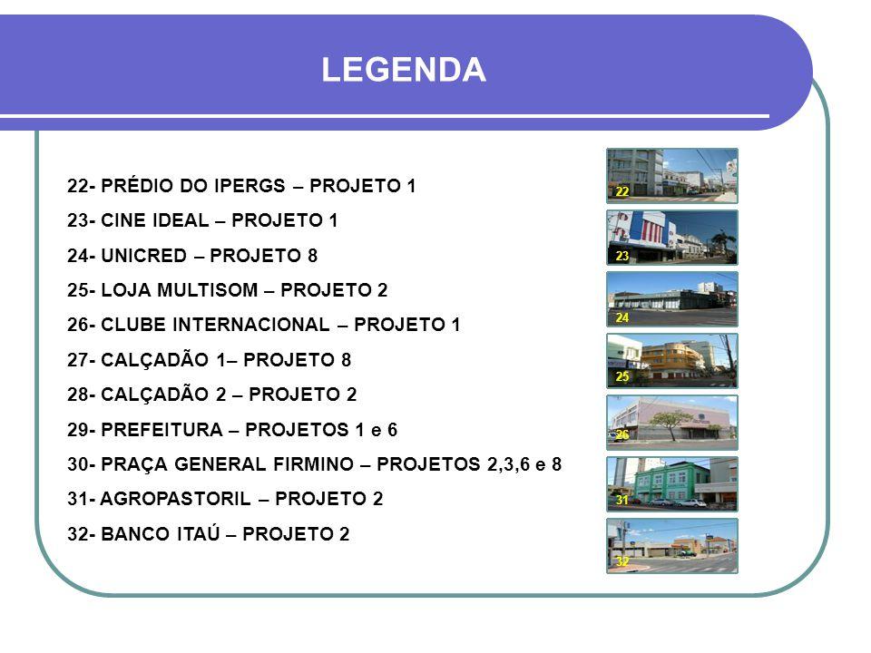 LEGENDA 22- PRÉDIO DO IPERGS – PROJETO 1 23- CINE IDEAL – PROJETO 1
