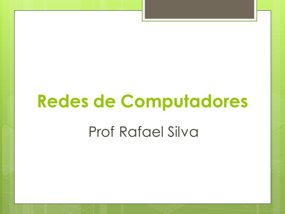 Redes de Computadores Prof Rafael Silva