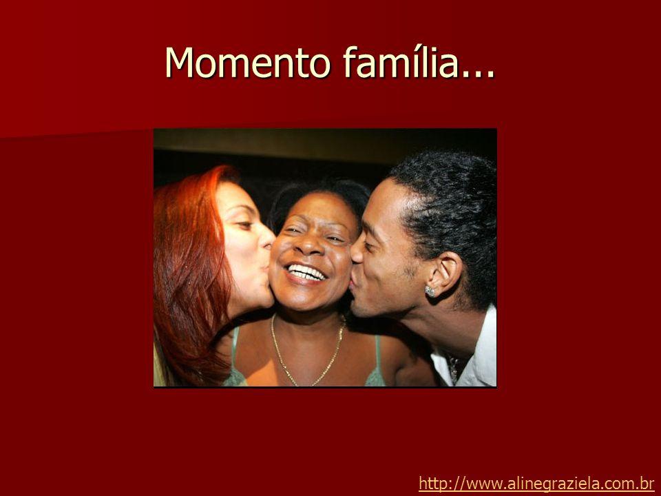 Momento família... http://www.alinegraziela.com.br