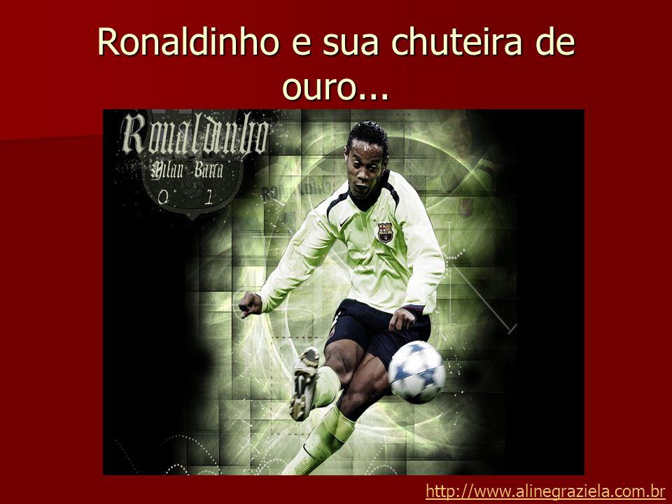 Ronaldinho e sua chuteira de ouro...