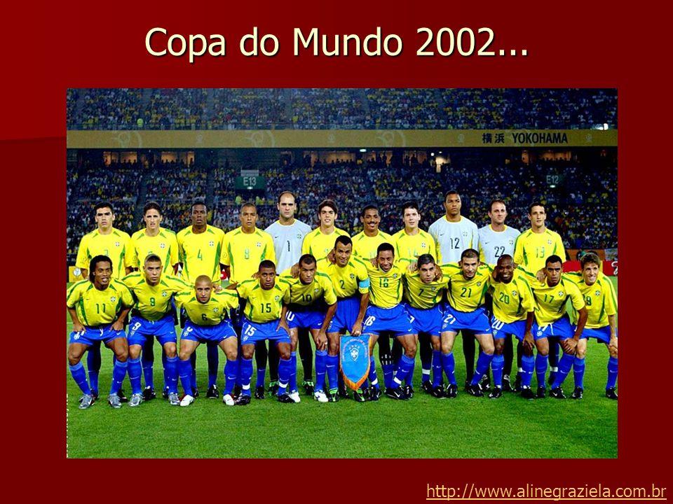 Copa do Mundo 2002... http://www.alinegraziela.com.br