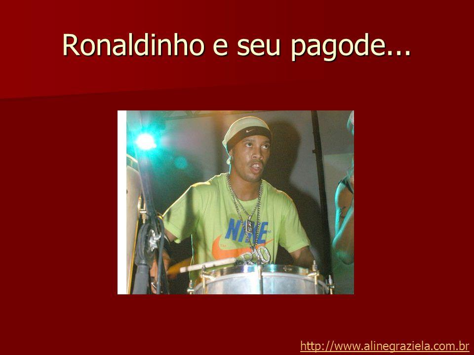 Ronaldinho e seu pagode...