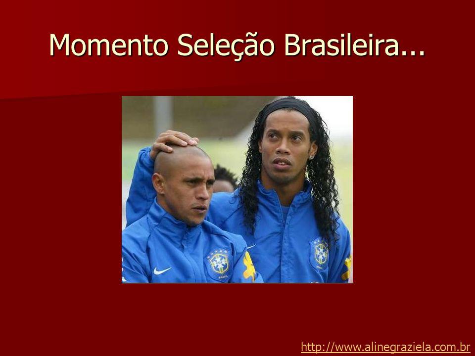 Momento Seleção Brasileira...