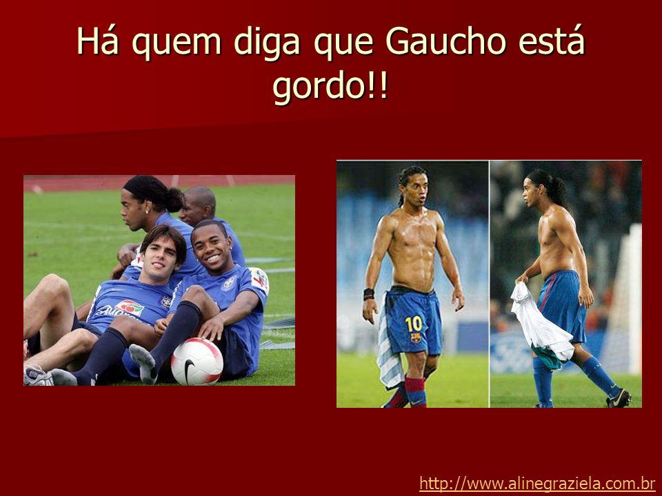 Há quem diga que Gaucho está gordo!!