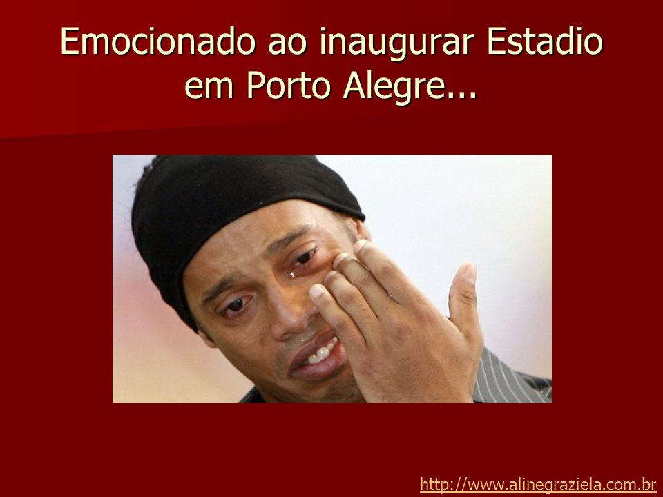Emocionado ao inaugurar Estadio em Porto Alegre...
