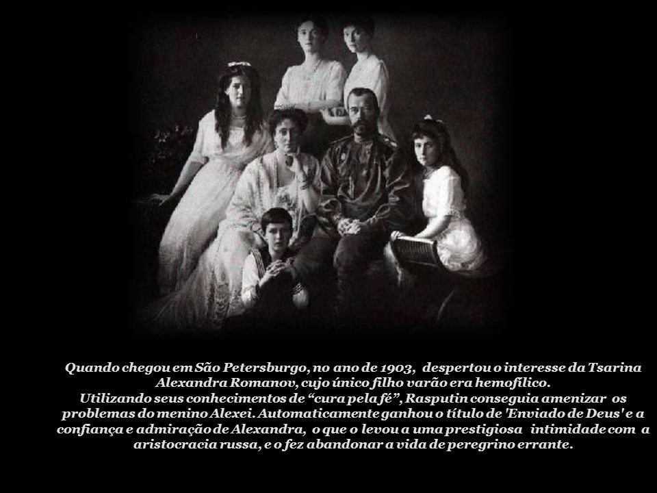 Quando chegou em São Petersburgo, no ano de 1903, despertou o interesse da Tsarina Alexandra Romanov, cujo único filho varão era hemofílico.