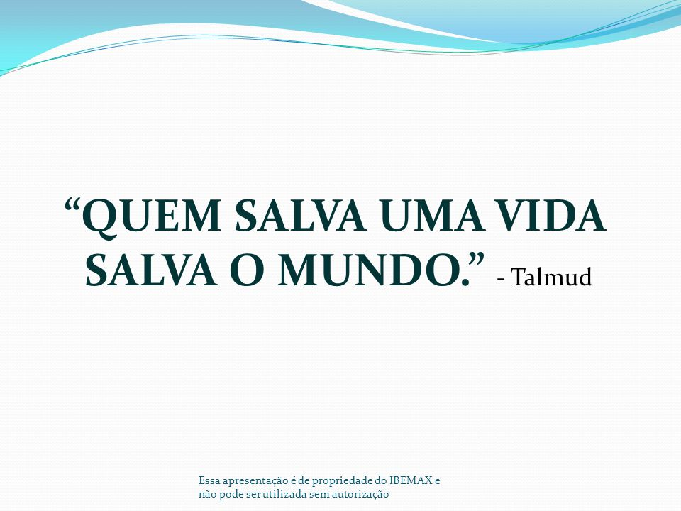 QUEM SALVA UMA VIDA SALVA O MUNDO. - Talmud