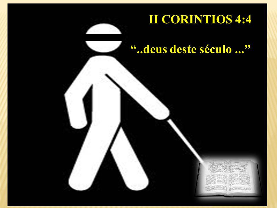 II CORINTIOS 4:4 ..deus deste século ...