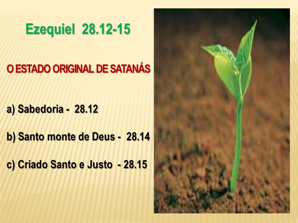 Ezequiel 28.12-15 O ESTADO ORIGINAL DE SATANÁS a) Sabedoria - 28.12