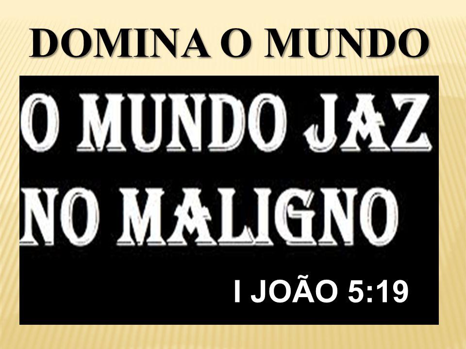 DOMINA O MUNDO I JOÃO 5:19