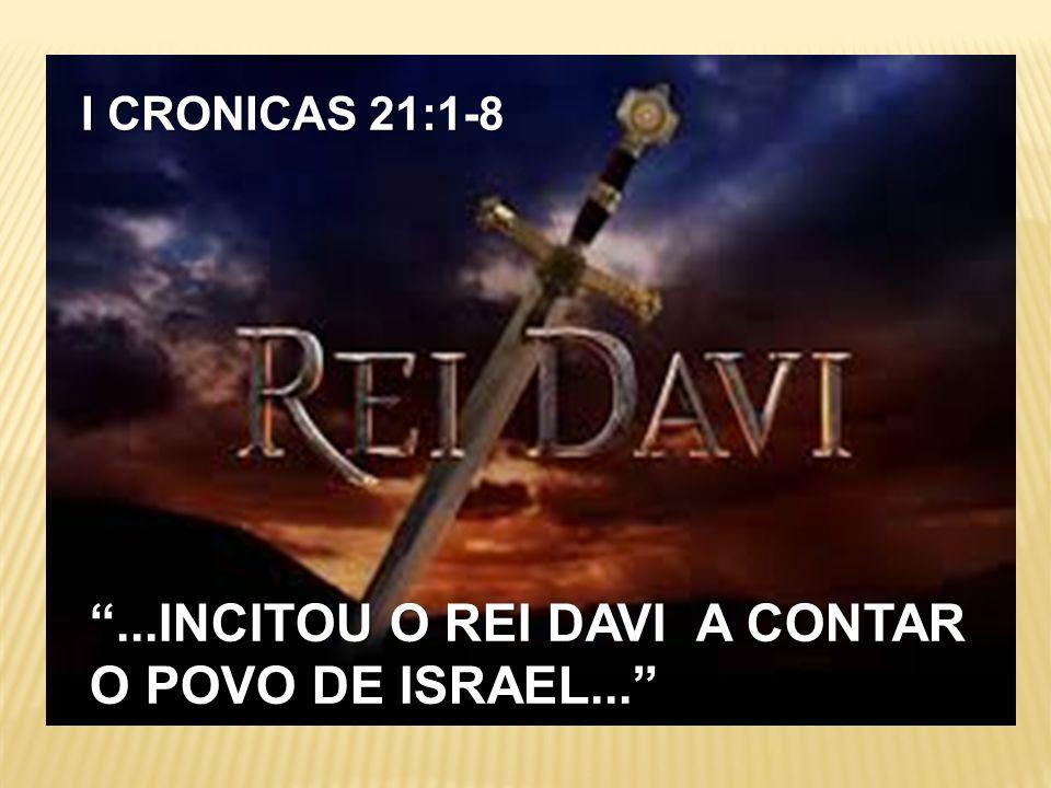 ...INCITOU O REI DAVI A CONTAR O POVO DE ISRAEL...