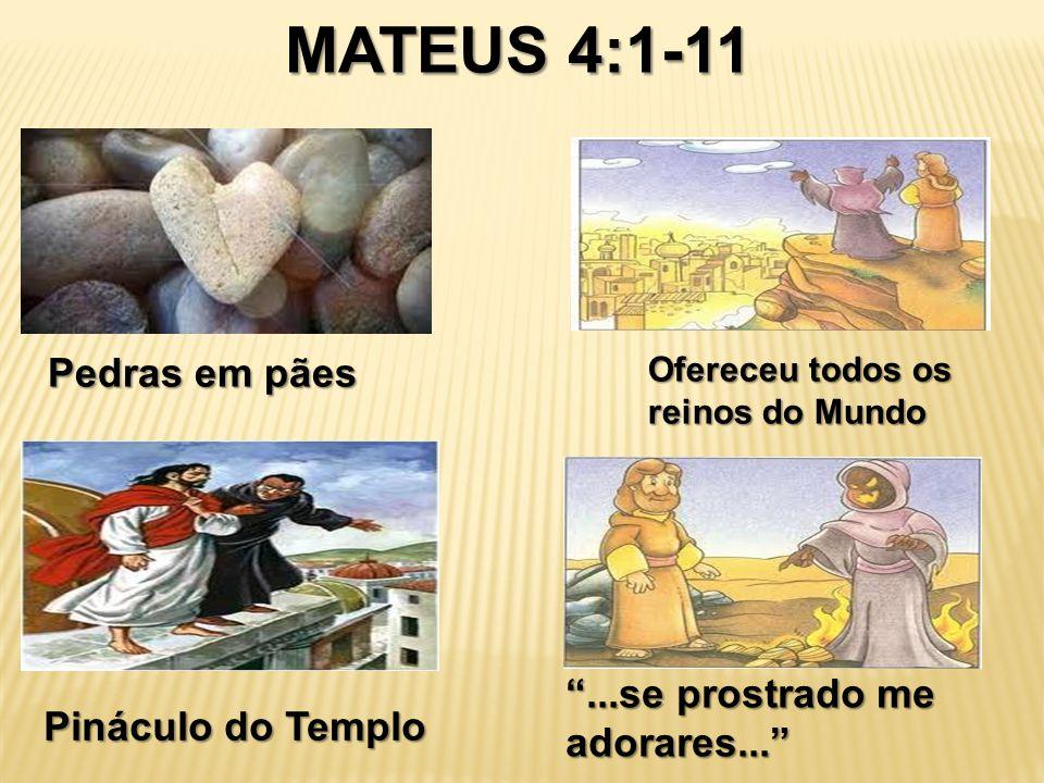 MATEUS 4:1-11 Pedras em pães ...se prostrado me adorares...