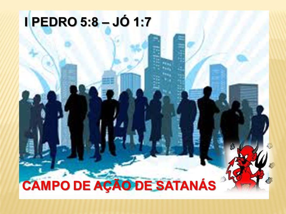 I PEDRO 5:8 – JÓ 1:7 CAMPO DE AÇÃO DE SATANÁS