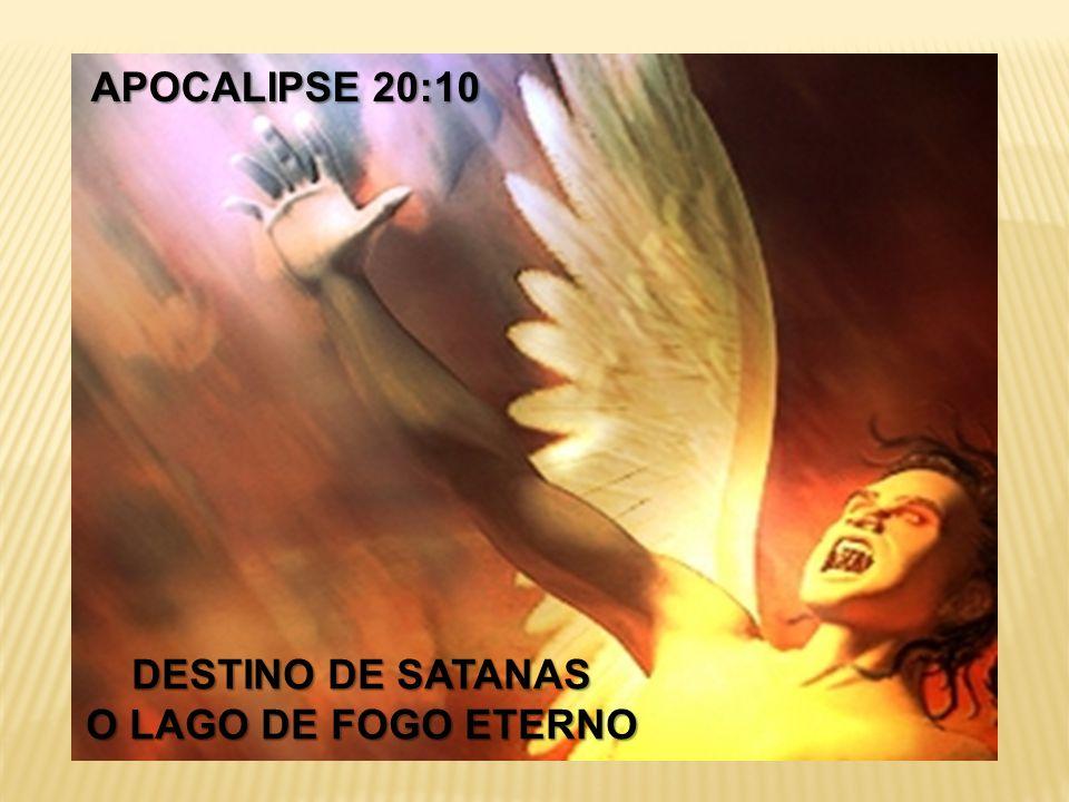 APOCALIPSE 20:10 DESTINO DE SATANAS O LAGO DE FOGO ETERNO