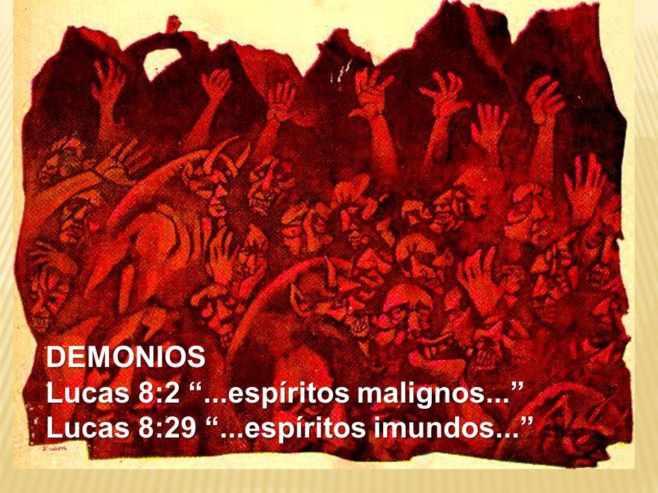 DEMONIOS Lucas 8:2 ...espíritos malignos... Lucas 8:29 ...espíritos imundos...