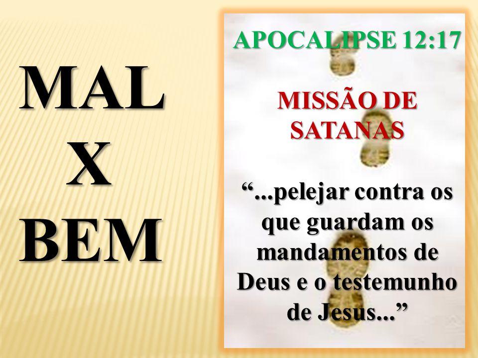 MAL X BEM APOCALIPSE 12:17 MISSÃO DE SATANAS