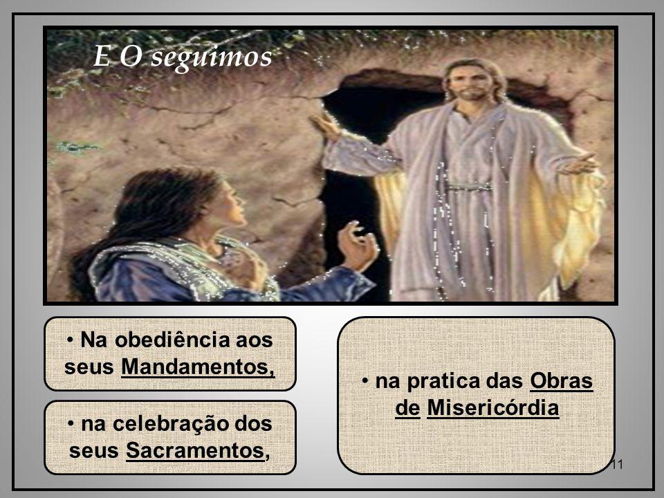 E O seguimos Na obediência aos seus Mandamentos,