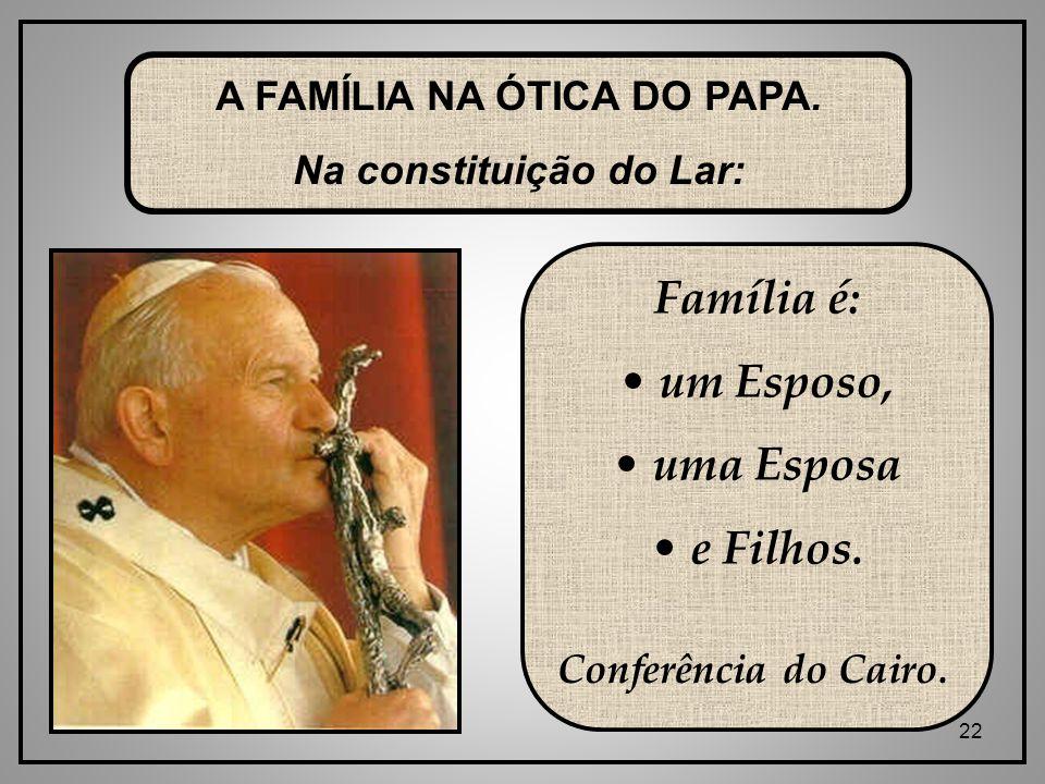 A FAMÍLIA NA ÓTICA DO PAPA. Na constituição do Lar: