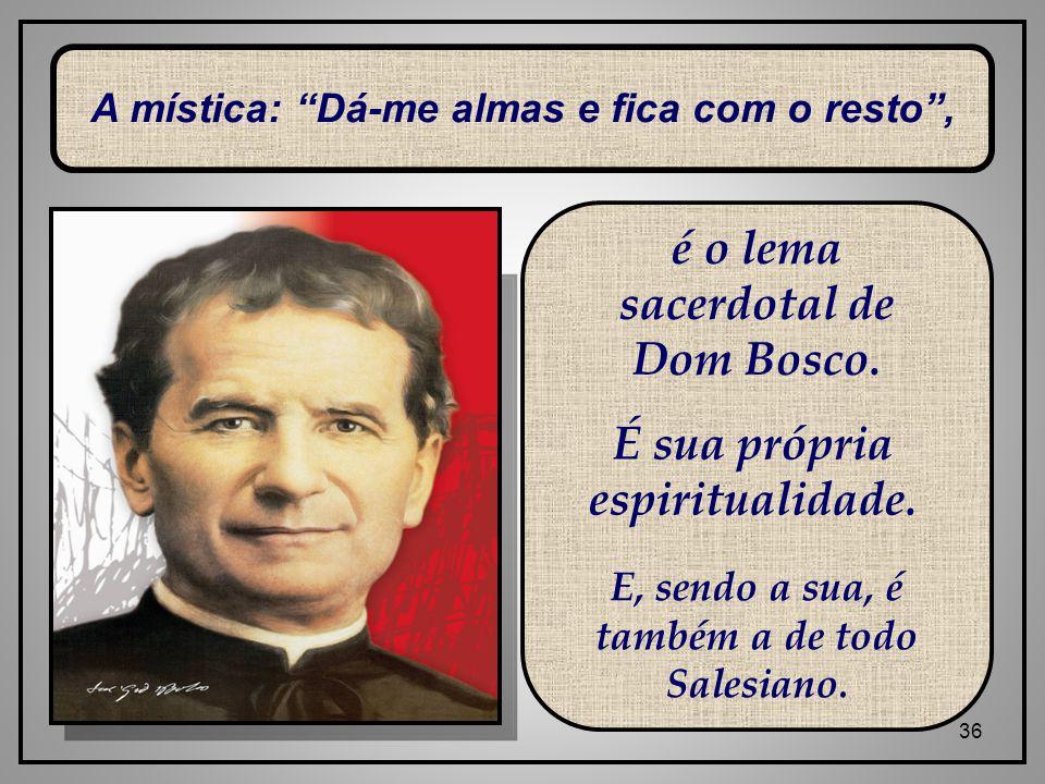 é o lema sacerdotal de Dom Bosco. É sua própria espiritualidade.