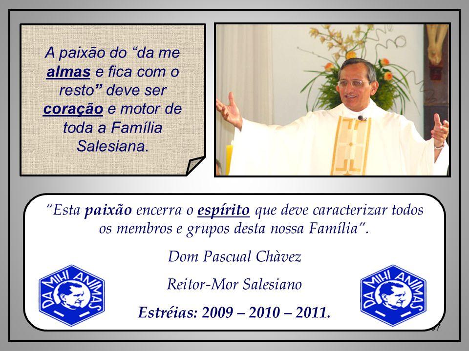 A paixão do da me almas e fica com o resto deve ser coração e motor de toda a Família Salesiana.