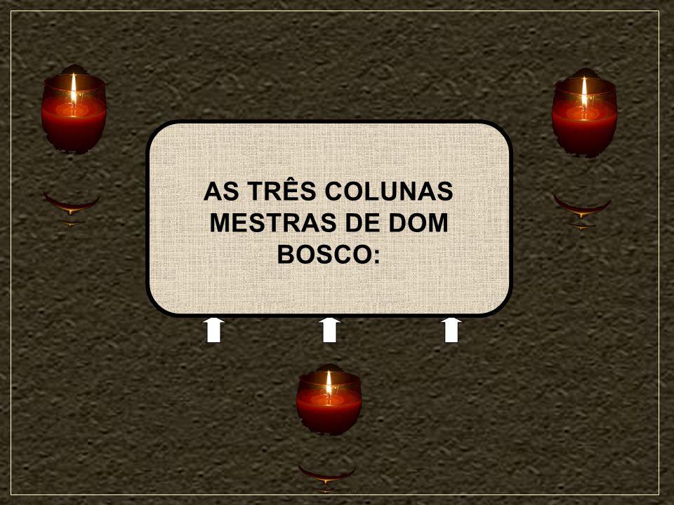 AS TRÊS COLUNAS MESTRAS DE DOM BOSCO: